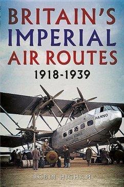 Britain's Imperial Air Routes 1918-1939 - Higham, Robin