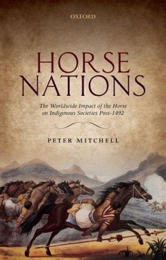 Horse Nations: The Worldwide Impact of the Horse on Indigenous Societies Post-1492 - Mitchell, Peter (Professor of African Archaeology, Professor of Afri