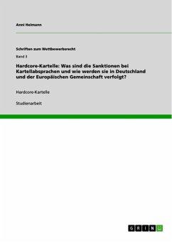 Hardcore-Kartelle: Was sind die Sanktionen bei Kartellabsprachen und wie werden sie in Deutschland und der Europäischen Gemeinschaft verfolgt? (eBook, ePUB)