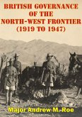 British Governance Of The North-West Frontier (1919 To 1947): A Blueprint For Contemporary Afghanistan? (eBook, ePUB)