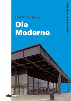 WBG Architekturgeschichte - Die Moderne (1800 bis heute) (eBook, PDF) - Freigang, Christian; Engelberg, Meinrad Von