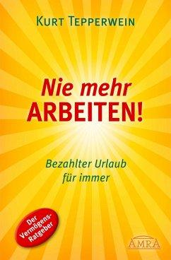 Nie mehr arbeiten! (eBook, ePUB) - Tepperwein, Kurt