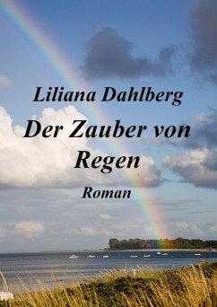 Der Zauber von Regen (eBook, ePUB) - Dahlberg, Liliana