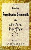 Training Französische Grammatik für clevere Büffler - Anfänger (eBook, ePUB)