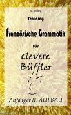 Training Französische Grammatik für clevere Büffler - Anfänger II, AUFBAU (eBook, ePUB)