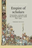 Empire of Scholars: Universities, Networks and the British Academic World, 1850-1939