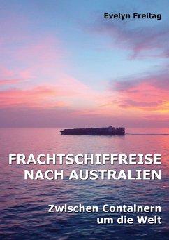 Frachtschiffreise nach Australien - Zwischen Containern um die Welt