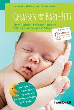 Gelassen durch die Baby-Zeit (eBook, ePUB) - Hovermann, Eike; Gräßer, Melanie