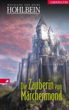 Die Zauberin von Märchenmond (eBook, ePUB) - Hohlbein, Wolfgang; Hohlbein, Heike