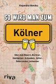 So wird man zum Kölner (eBook, ePUB)