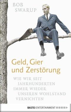 Geld, Gier und Zerstörung (eBook, ePUB) - Swarup, Bob