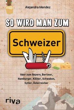 So wird man zum Schweizer (eBook, PDF) - Mendez, Alejandra