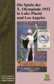 Die Spiele der X. Olympiade 1932 in Lake Plaicd und Los Angeles