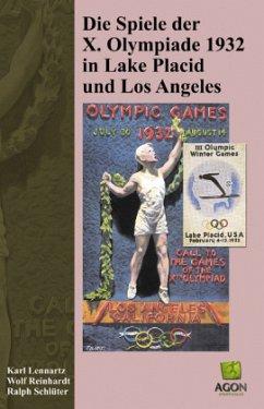 Die Spiele der X. Olympiade 1932 in Lake Plaicd und Los Angeles - Reinhardt, Wolf; Schlüter, Ralph; Lennartz, Karl