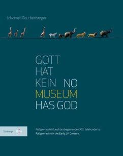 Gott hat kein Museum   No Museum Has God - Rauchenberger, Johannes