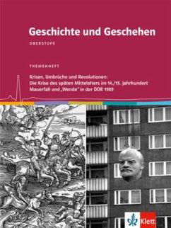 Geschichte und Geschehen - Themenhefte für die Oberstufe. Krisen, Umbrüche und Revolutionen: Krise des späten Mittelalters / Mauerfall 1989