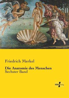 Die Anatomie des Menschen - Merkel, Friedrich