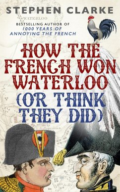 How the French Won Waterloo - or Think They Did (eBook, ePUB) - Clarke, Stephen