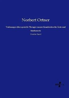 Vorlesungen über spezielle Therapie innerer Krankheiten für Ärzte und Studierende - Ortner, Norbert