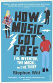 How Music Got Free (eBook, ePUB)