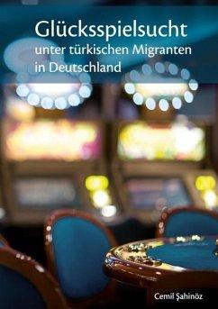 Glücksspielsucht unter türkischen Migranten in Deutschland (eBook, ePUB) - Sahinöz, Cemil