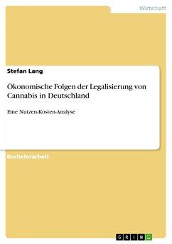 Ökonomische Folgen der Legalisierung von Cannabis in Deutschland (eBook, PDF) - Lang, Stefan