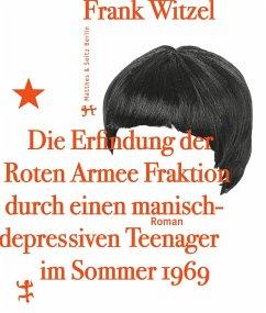 Die Erfindung der Roten Armee Fraktion durch einen manisch-depressiven Teenager im Sommer 1969 (eBook, ePUB) - Witzel, Frank