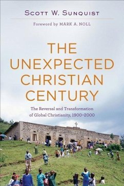 The Unexpected Christian Century: The Reversal and Transformation of Global Christianity, 1900-2000 - Sunquist, Scott W.