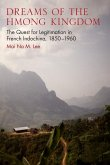 Dreams of the Hmong Kingdom: The Quest for Legitimation in French Indochina, 1850-1960