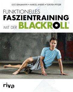 Funktionelles Faszientraining mit der BLACKROLL - Andrä, Marcel;Bleuel, Sabine;Pfitzer, Torsten