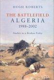 The Battlefield: Algeria 1988-2002: Studies in a Broken Polity