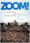 ZOOM! Architektur und Stadt im Bild. Picturing Architecture and the City
