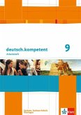 deutsch.kompetent 9. Klasse. Arbeitsheft mit Lösungen. Ausgabe für Sachsen, Sachsen-Anhalt und Thüringen