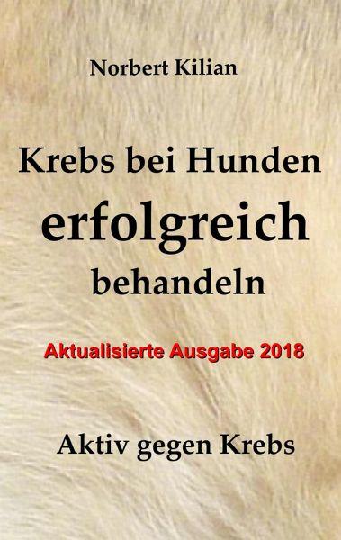 Krebs bei Hunden erfolgreich behandeln - Kilian, Norbert