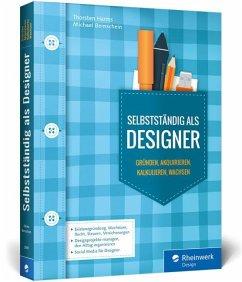 Selbstständig als Designer - Harms, Thorsten; Bernschein, Michael