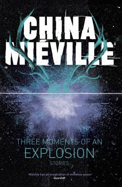 Three Moments of an Explosion: Stories - Mieville, China