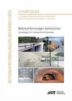 Betonverformungen beherrschen - Grundlagen für schadensfreie Bauwerke : 11. Symposium Baustoffe und Bauwerkserhaltung, Karlsruher Institut für Technologie, 12. März 2015