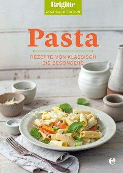 Brigitte Kochbuch-Edition: Pasta (eBook, ePUB) - Kochbuch-Edition, Brigitte
