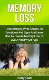 Memory Loss - Understanding What Causes, Its Symptoms And Signs And Learn How To Prevent Memory Loss To Live A Healthy Old Age. (Memory Loss Book Series, #1) (eBook, ePUB)
