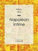 Napoléon intime (eBook, ePUB)