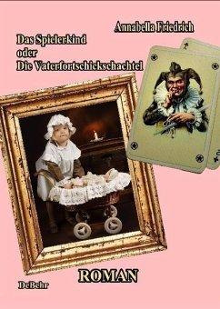 Das Spielerkind - oder - Die Vaterfortschickschachtel Roman (eBook, ePUB) - Friedrich, Annabella