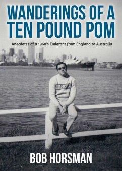 Wanderings of a Ten Pound Pom (eBook, ePUB) - Horsman, Bob