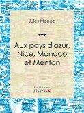 Aux pays d'azur, Nice, Monaco et Menton (eBook, ePUB)