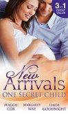 New Arrivals: One Secret Child: Mistress, Mother...Wife? / Wealthy Australian, Secret Son / Her Prince's Secret Son (eBook, ePUB)