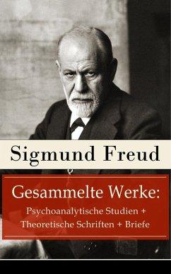 Gesammelte Werke: Psychoanalytische Studien + Theoretische Schriften + Briefe (eBook, ePUB) - Freud, Sigmund