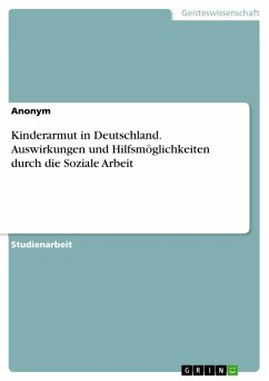 Kinderarmut in Deutschland. Auswirkungen und Hilfsmöglichkeiten durch die Soziale Arbeit (eBook, ePUB)