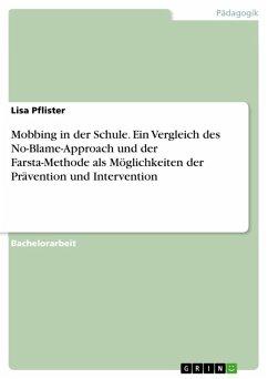 Mobbing in der Schule. Ein Vergleich des No-Blame-Approach und der Farsta-Methode als Möglichkeiten der Prävention und Intervention (eBook, ePUB)