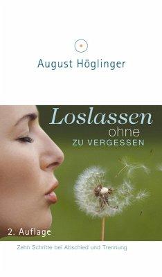 Loslassen ohne zu vergessen (eBook, ePUB) - Höglinger, August