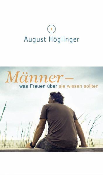 Männer - was Frauen über sie wissen sollten (eBook, ePUB) von August Höglinger - Portofrei bei