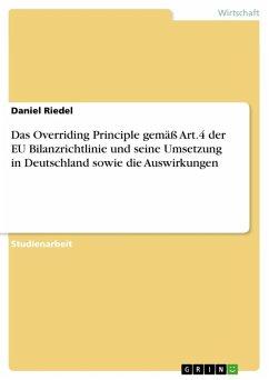 Das Overriding Principle gemäß Art.4 der EU Bilanzrichtlinie und seine Umsetzung in Deutschland sowie die Auswirkungen (eBook, ePUB)